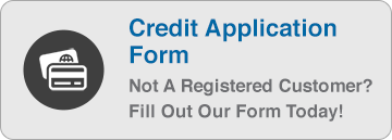 Not a registered customer? Fill out our Credit Application form today!